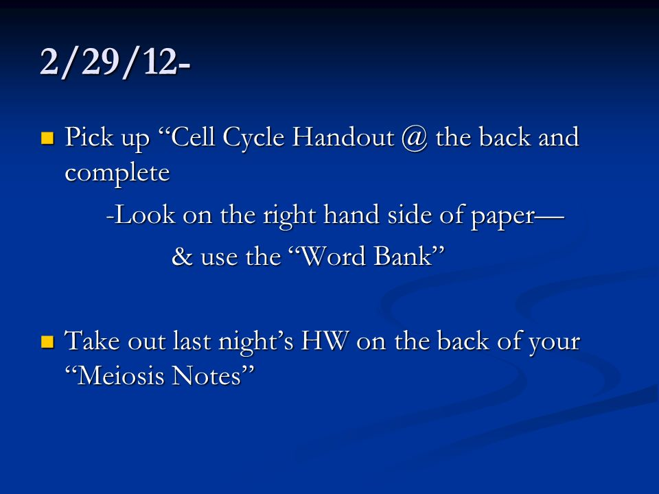 2/29/12- Pick up Cell Cycle Handout @ the back and complete