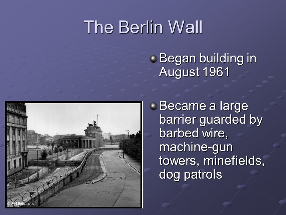 The Berlin Wall Began building in August 1961