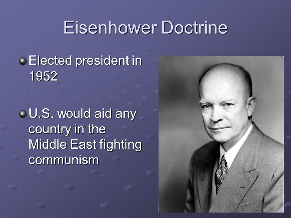 Eisenhower Doctrine Elected president in 1952