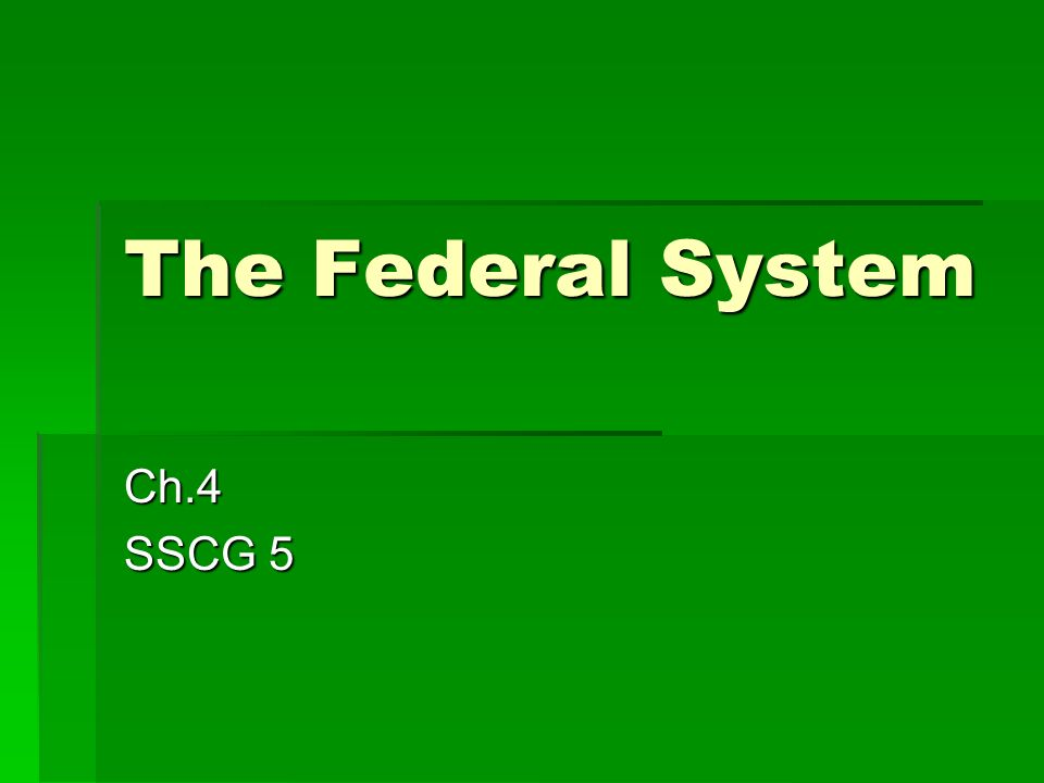 The Federal System Ch.4 SSCG 5