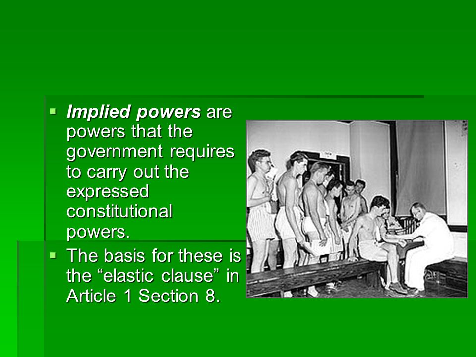 Implied powers are powers that the government requires to carry out the expressed constitutional powers.