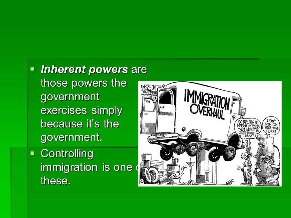 Inherent powers are those powers the government exercises simply because it's the government.