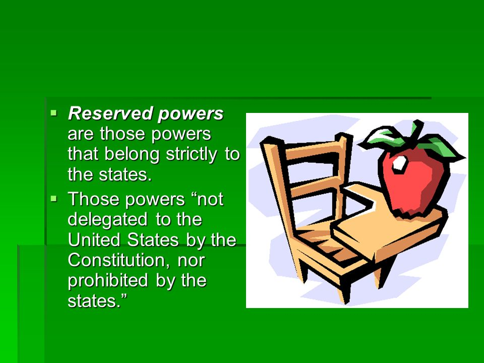 Reserved powers are those powers that belong strictly to the states.
