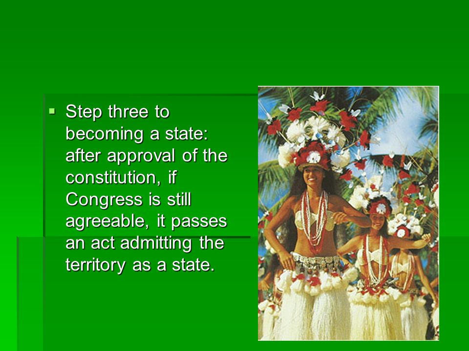Step three to becoming a state: after approval of the constitution, if Congress is still agreeable, it passes an act admitting the territory as a state.