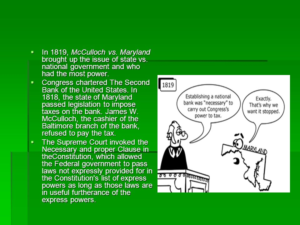 In 1819, McCulloch vs. Maryland brought up the issue of state vs