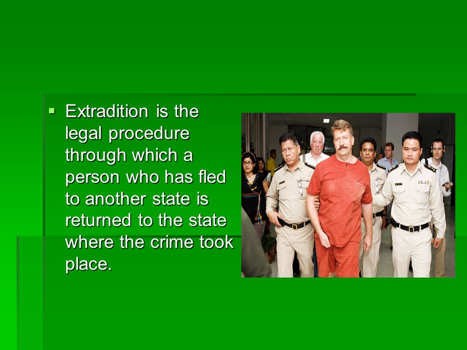 Extradition is the legal procedure through which a person who has fled to another state is returned to the state where the crime took place.