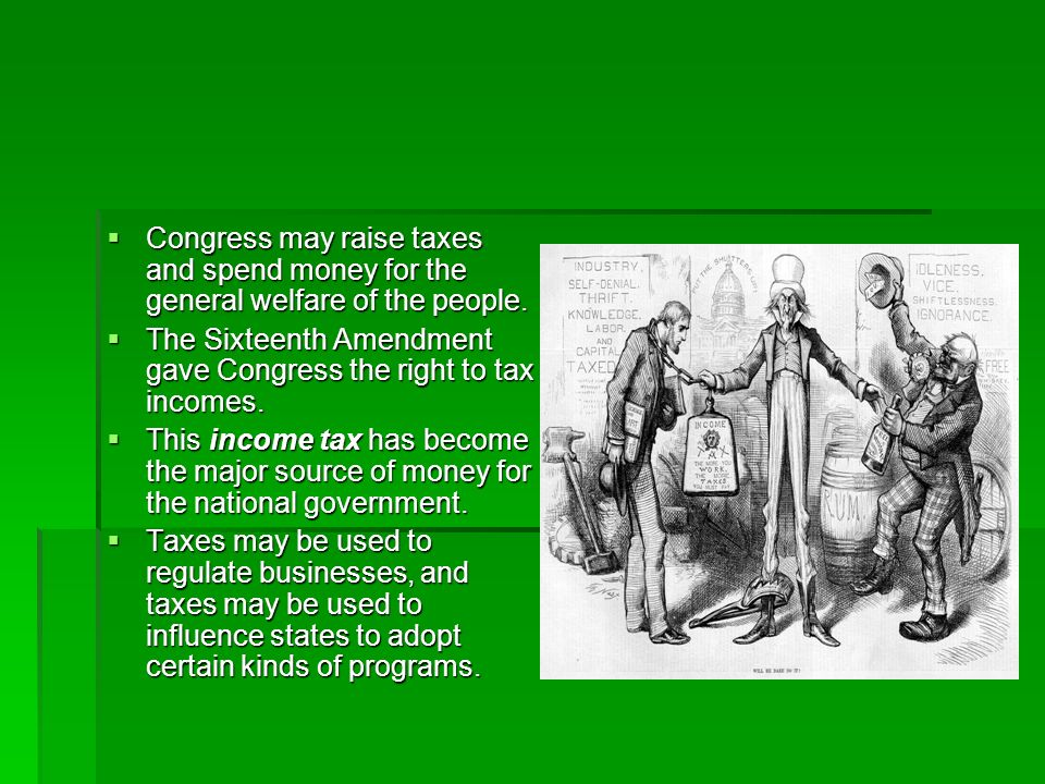 Congress may raise taxes and spend money for the general welfare of the people.