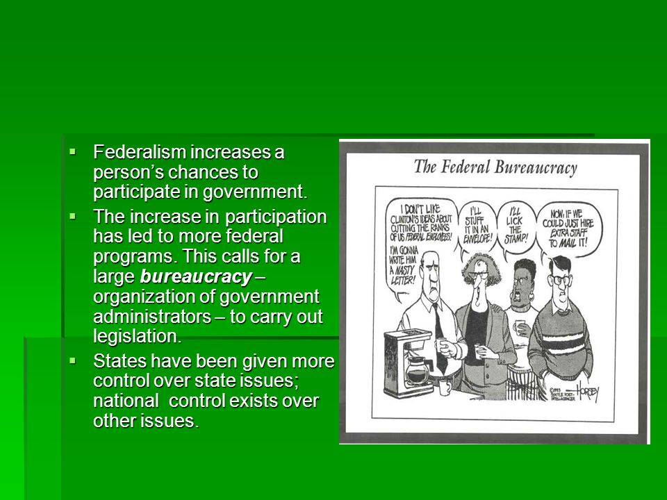 Federalism increases a person's chances to participate in government.