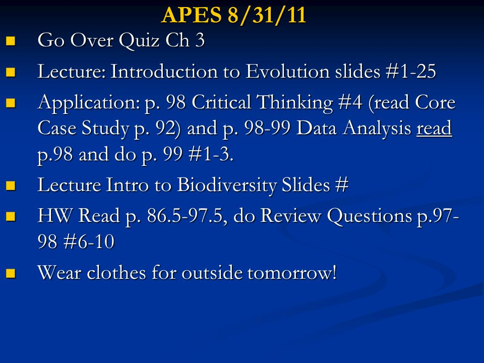 APES 8/31/11 Go Over Quiz Ch 3. Lecture: Introduction to Evolution slides #1-25.