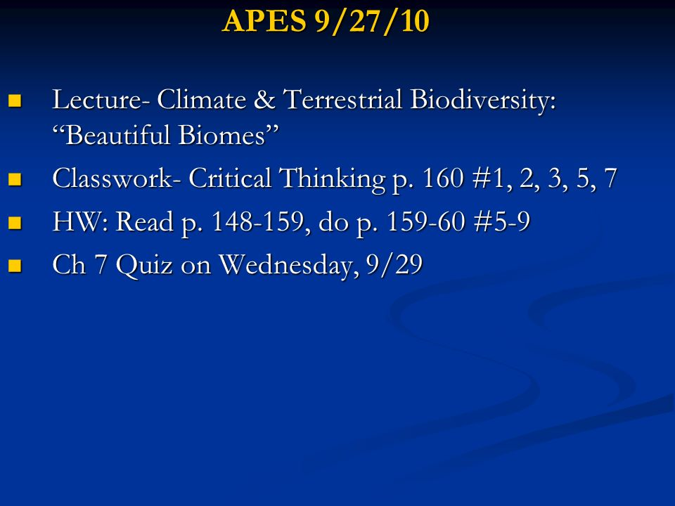 APES 9/27/10 Lecture- Climate & Terrestrial Biodiversity: Beautiful Biomes Classwork- Critical Thinking p. 160 #1, 2, 3, 5, 7.