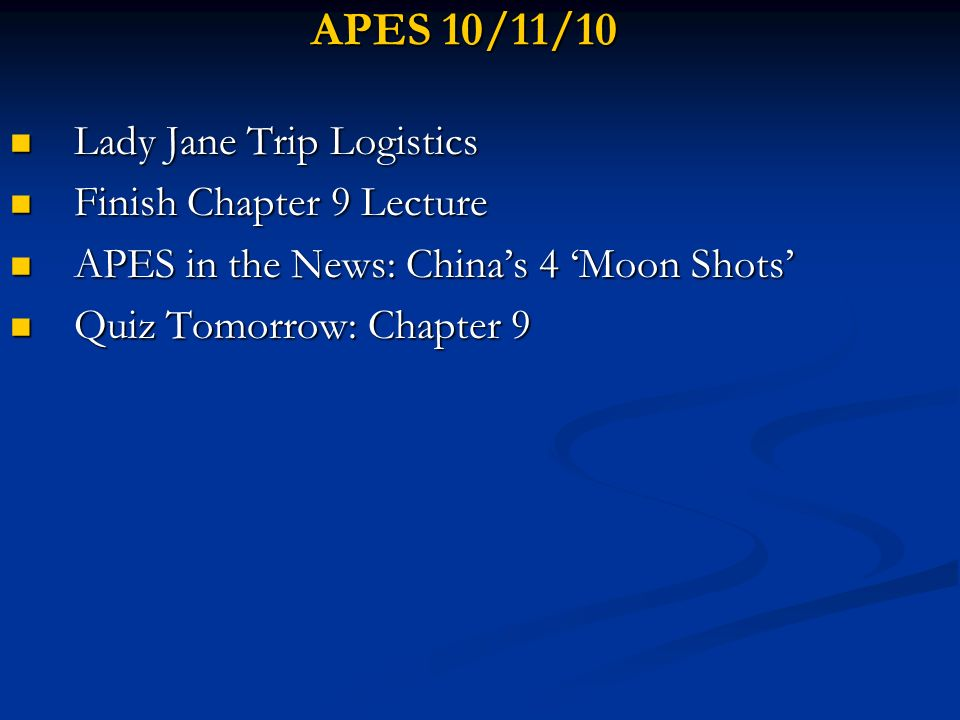 APES 10/11/10 Lady Jane Trip Logistics Finish Chapter 9 Lecture