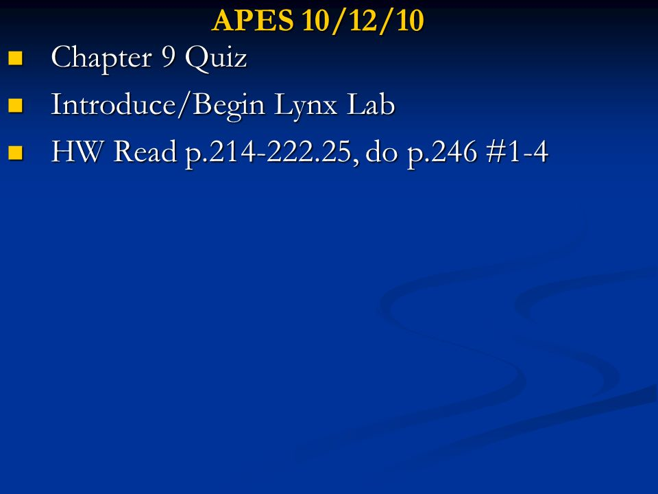 APES 10/12/10 Chapter 9 Quiz Introduce/Begin Lynx Lab HW Read p.214-222.25, do p.246 #1-4