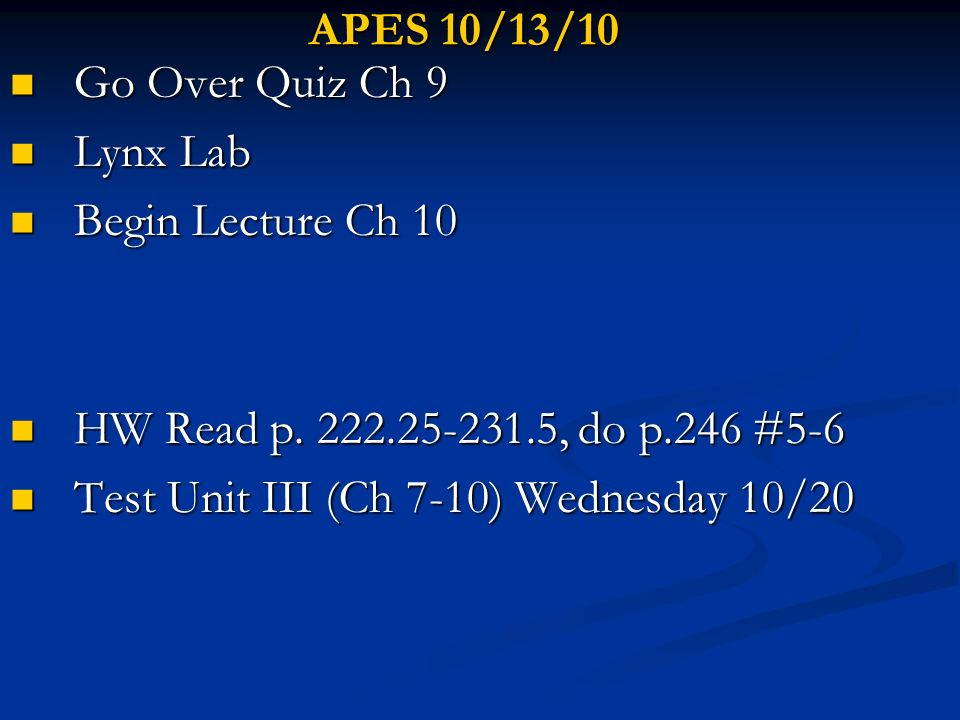 APES 10/13/10 Go Over Quiz Ch 9. Lynx Lab. Begin Lecture Ch 10. HW Read p. 222.25-231.5, do p.246 #5-6.