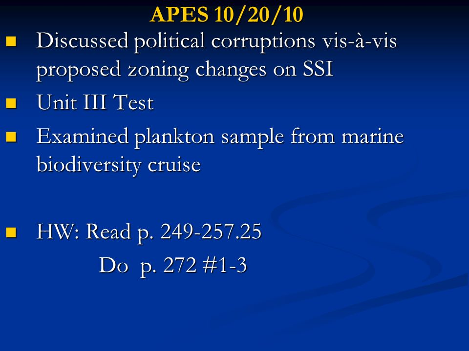 APES 10/20/10 Discussed political corruptions vis-à-vis proposed zoning changes on SSI. Unit III Test.
