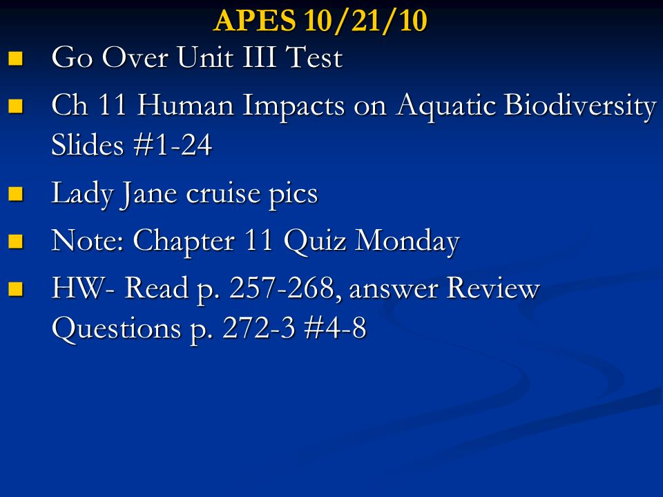 APES 10/21/10 Go Over Unit III Test. Ch 11 Human Impacts on Aquatic Biodiversity Slides #1-24. Lady Jane cruise pics.