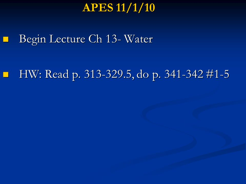Begin Lecture Ch 13- Water HW: Read p. 313-329.5, do p. 341-342 #1-5