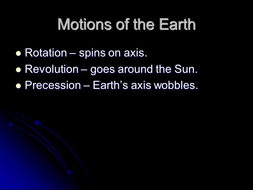 Motions of the Earth Rotation – spins on axis.