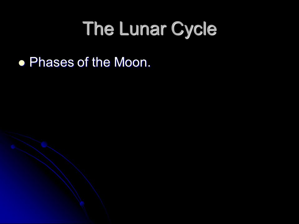 The Lunar Cycle Phases of the Moon.