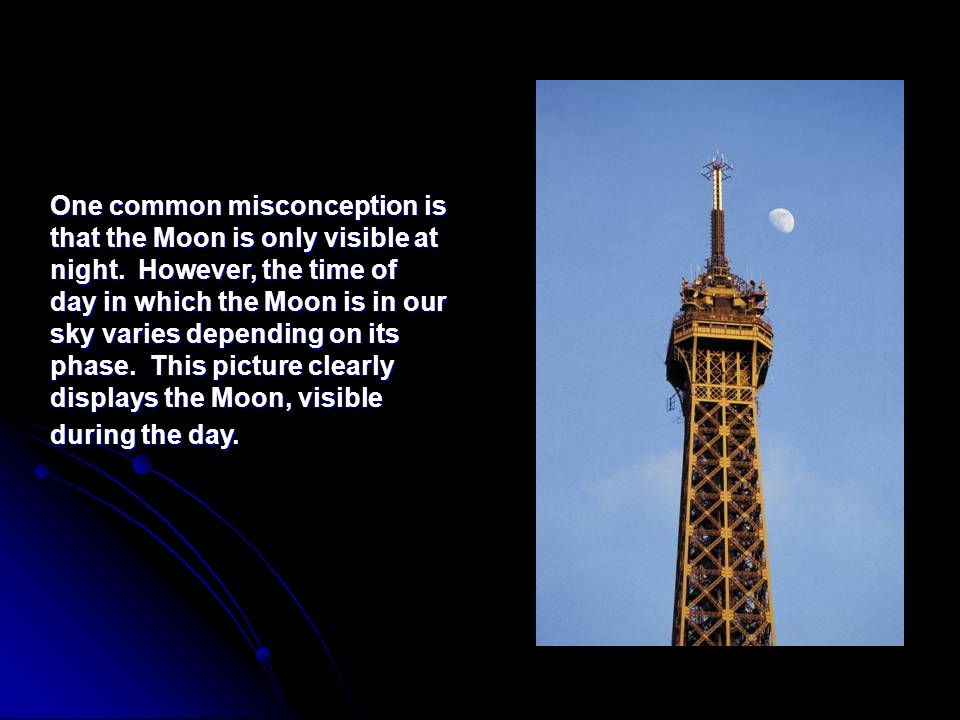 One common misconception is that the Moon is only visible at night