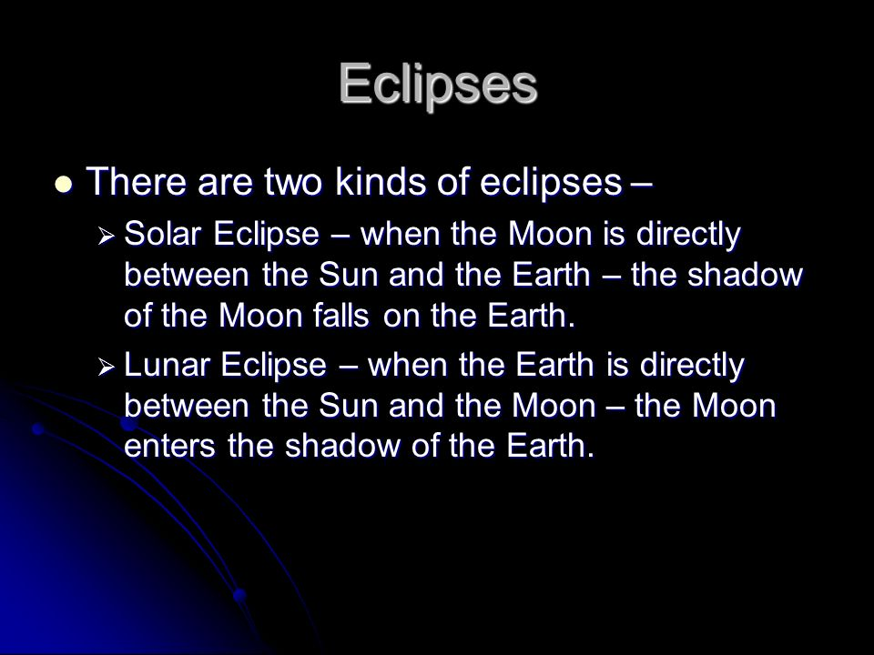 Eclipses There are two kinds of eclipses –
