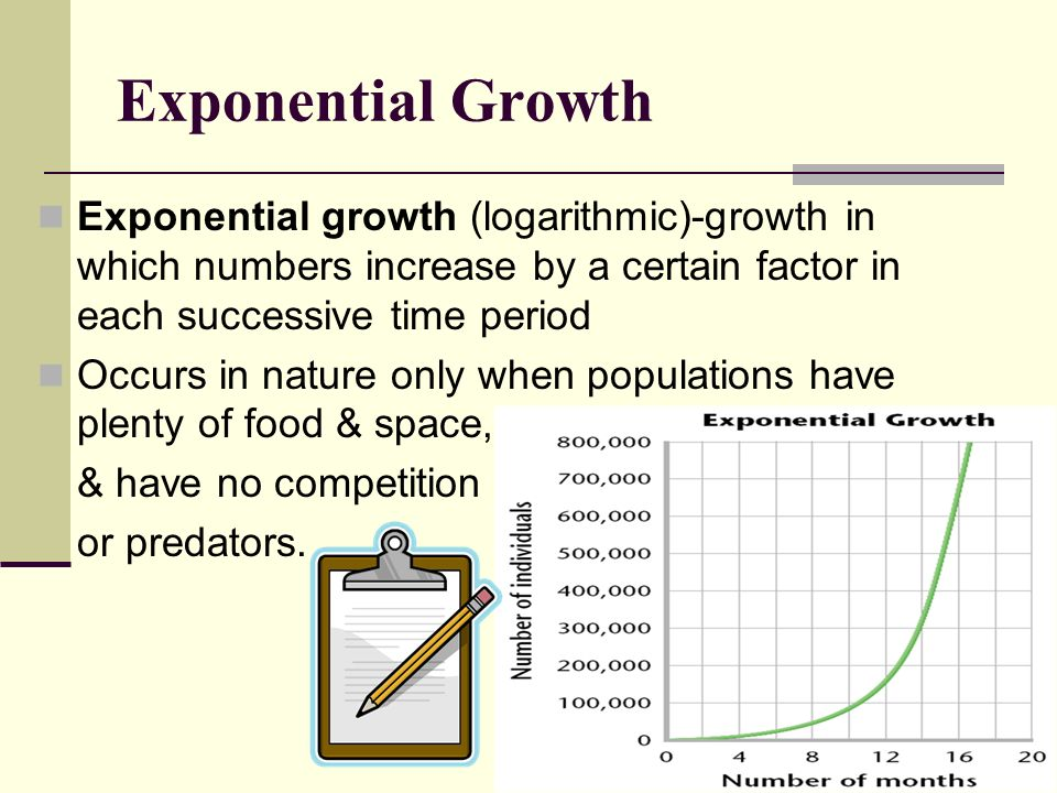 Exponential Growth Exponential growth (logarithmic)-growth in which numbers increase by a certain factor in each successive time period.