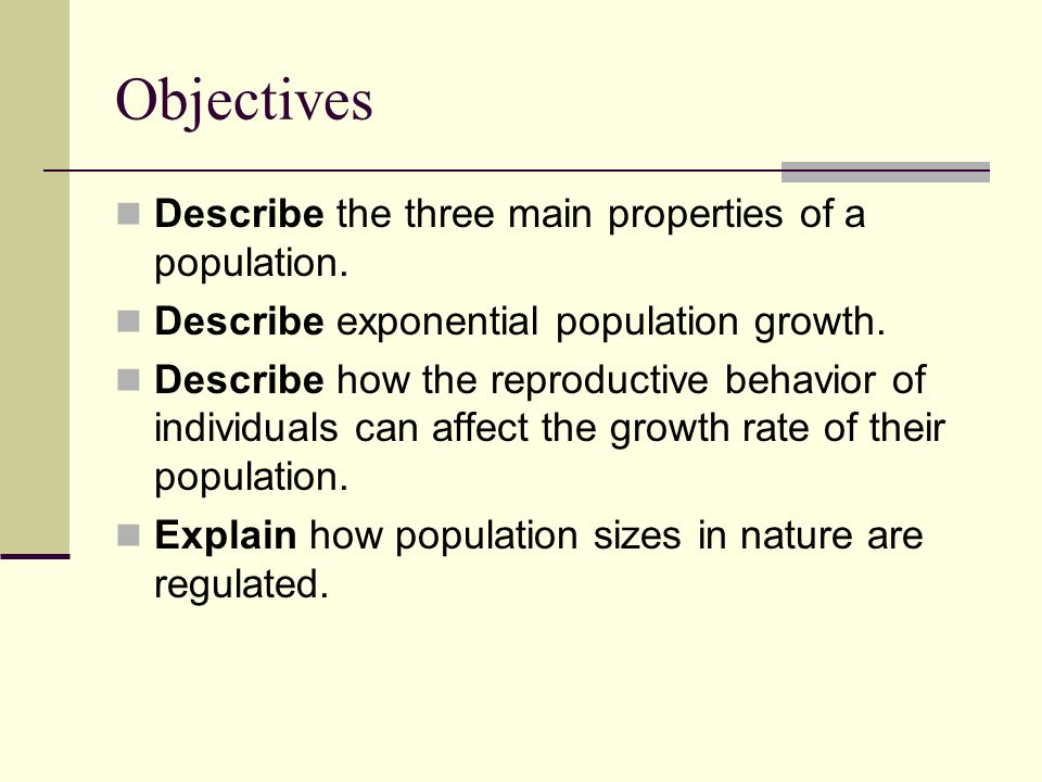 Objectives Describe the three main properties of a population.
