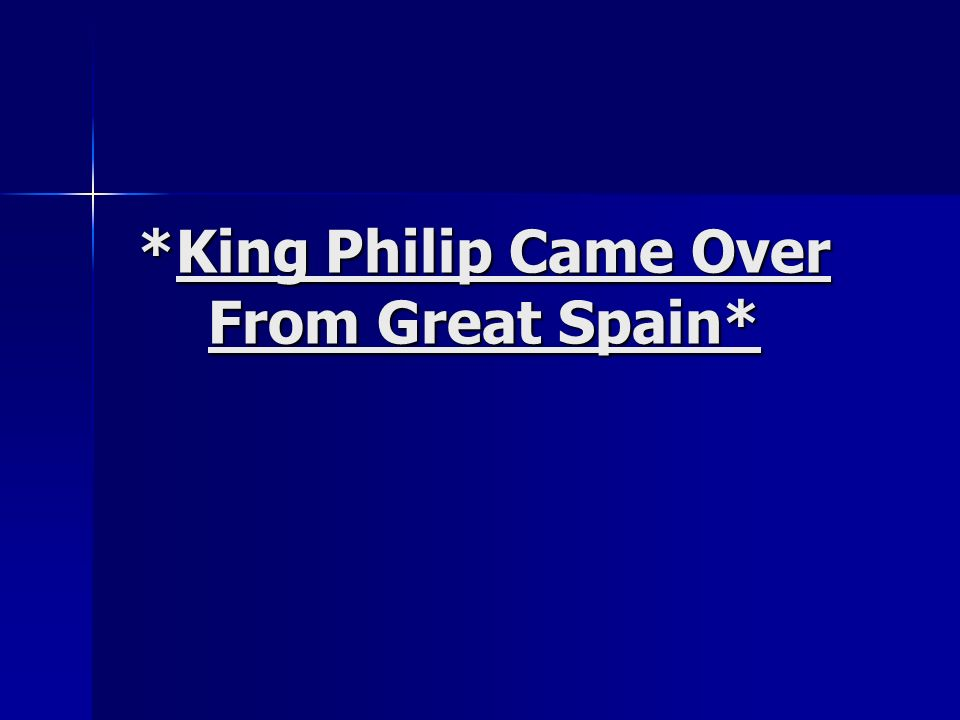 *King Philip Came Over From Great Spain*