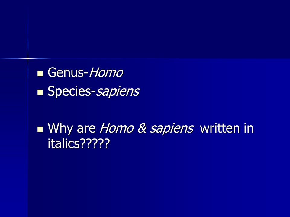 Genus-Homo Species-sapiens Why are Homo & sapiens written in italics