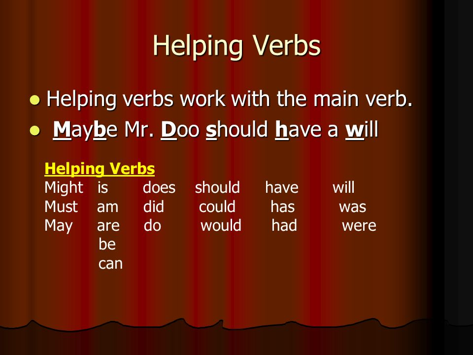 Helping Verbs Helping verbs work with the main verb.