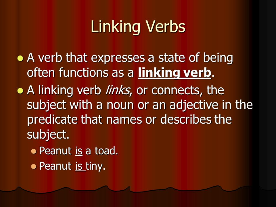 Linking Verbs A verb that expresses a state of being often functions as a linking verb.