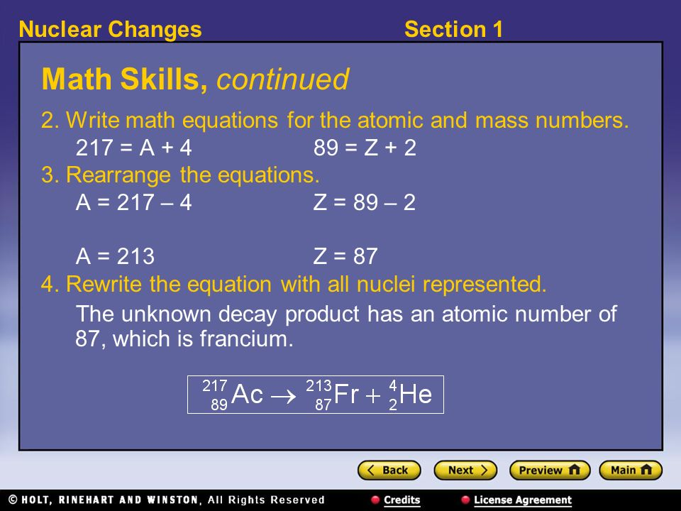 Math Skills, continued 2. Write math equations for the atomic and mass numbers. 217 = A + 4 89 = Z + 2.