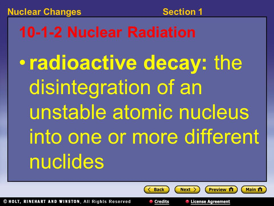 10-1-2 Nuclear Radiationradioactive decay: the disintegration of an unstable atomic nucleus into one or more different nuclides.
