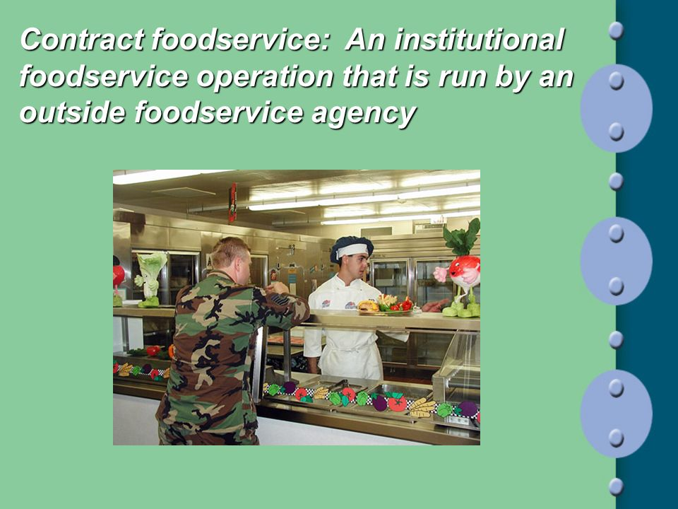 Contract foodservice: An institutional foodservice operation that is run by an outside foodservice agency
