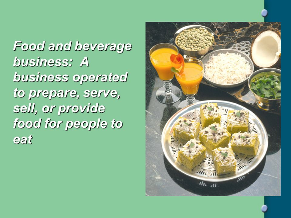 Food and beverage business: A business operated to prepare, serve, sell, or provide food for people to eat