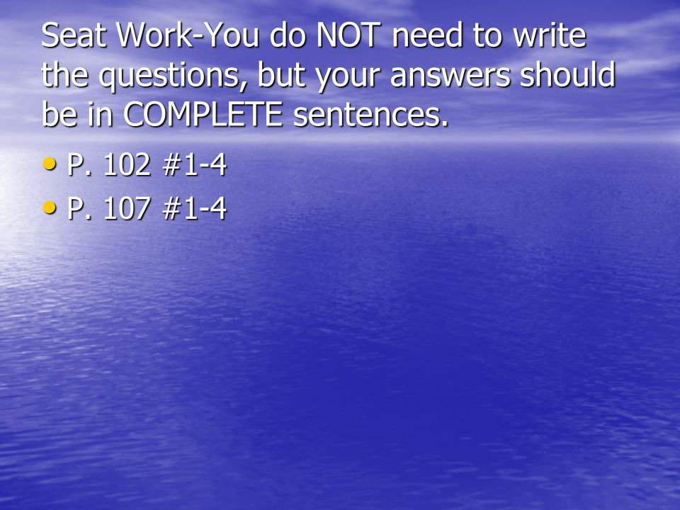 Seat Work-You do NOT need to write the questions, but your answers should be in COMPLETE sentences.