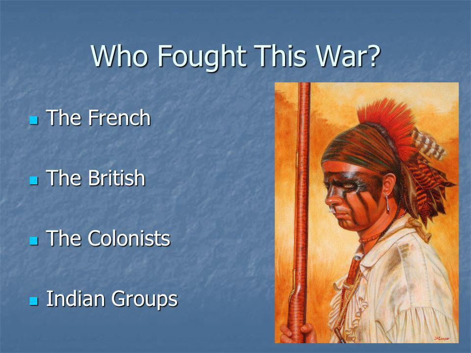 Who Fought This War The French The British The Colonists