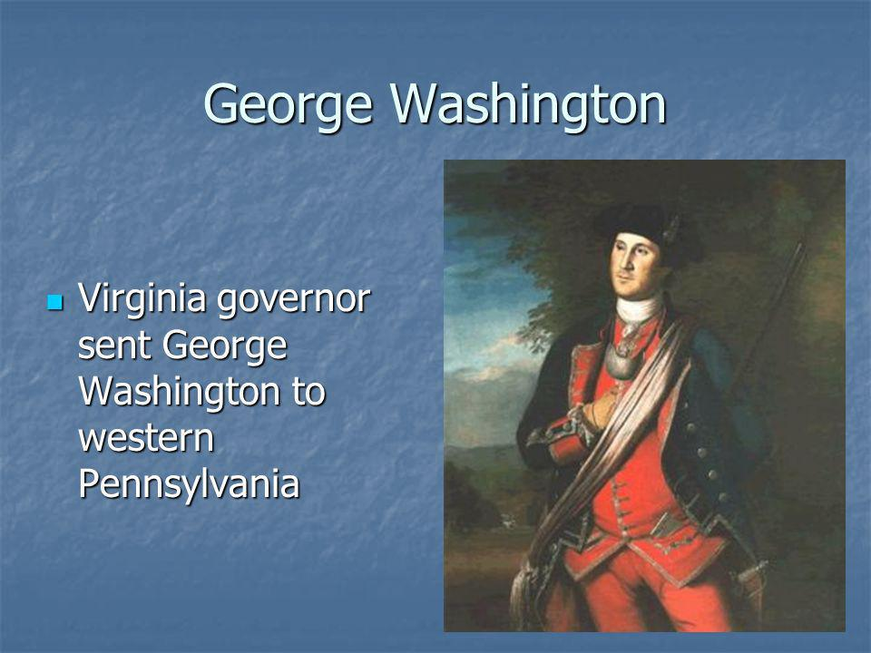 George Washington Virginia governor sent George Washington to western Pennsylvania