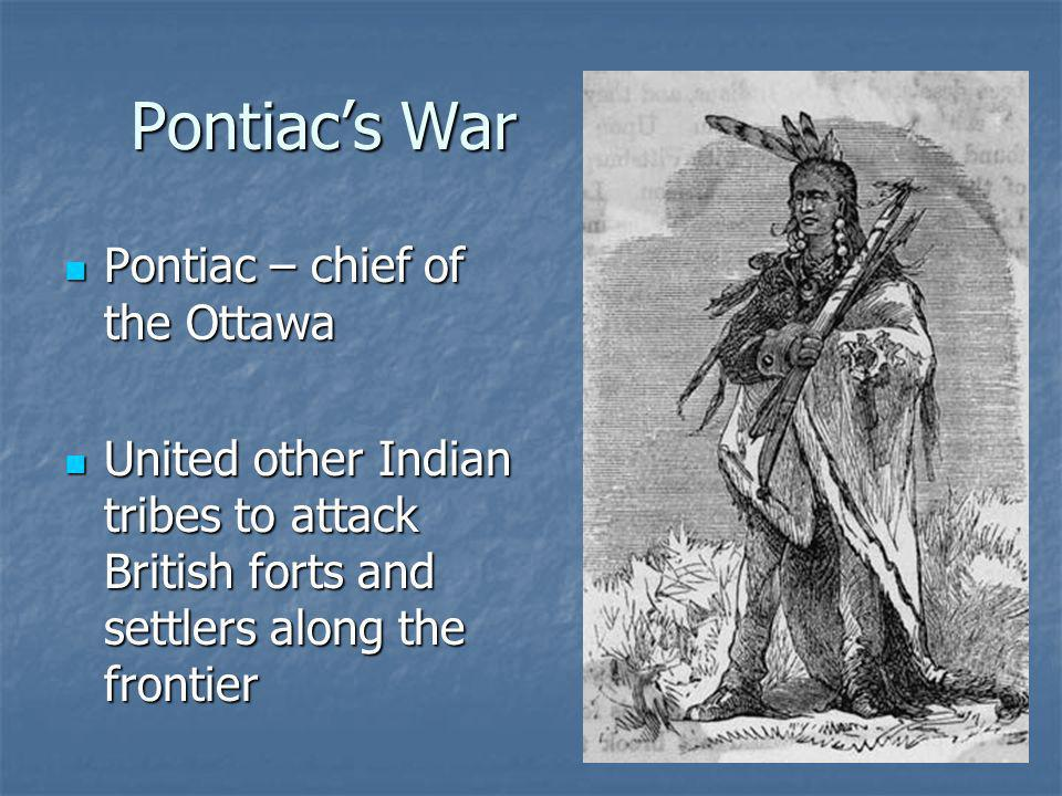 Pontiac's War Pontiac – chief of the Ottawa