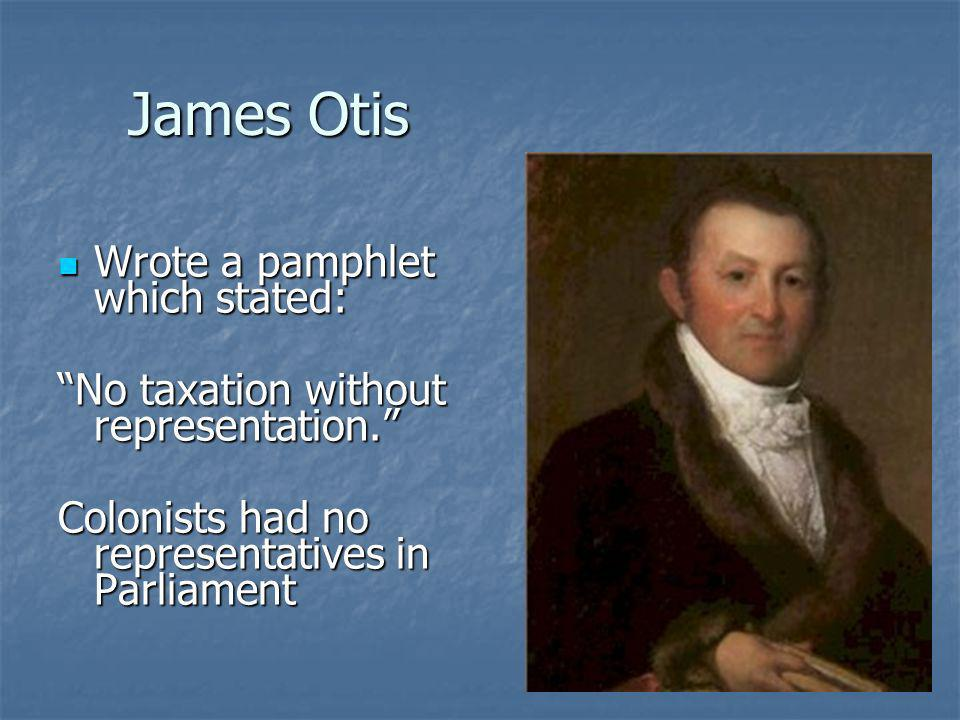 James Otis Wrote a pamphlet which stated: