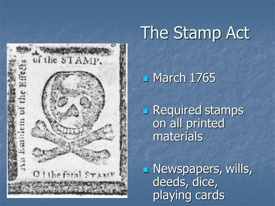 The Stamp Act March 1765 Required stamps on all printed materials