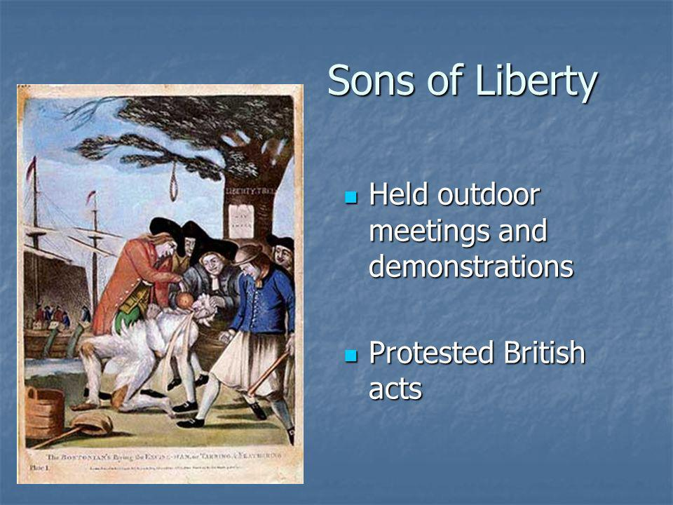 Sons of Liberty Held outdoor meetings and demonstrations