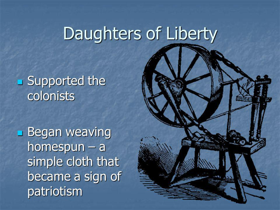 Daughters of Liberty Supported the colonists