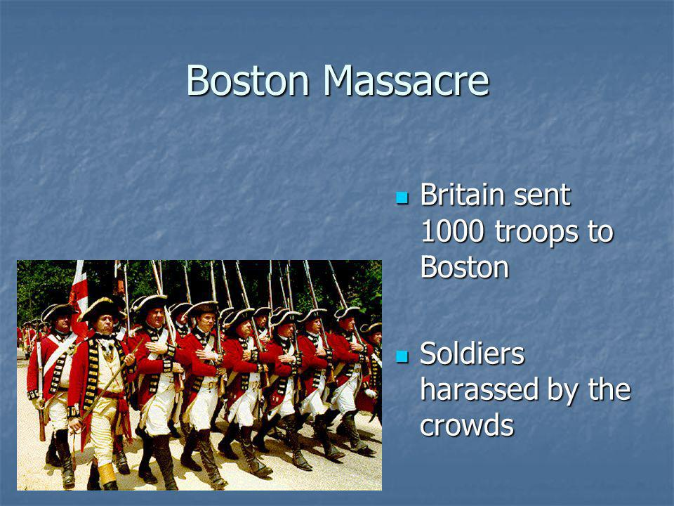Boston Massacre Britain sent 1000 troops to Boston