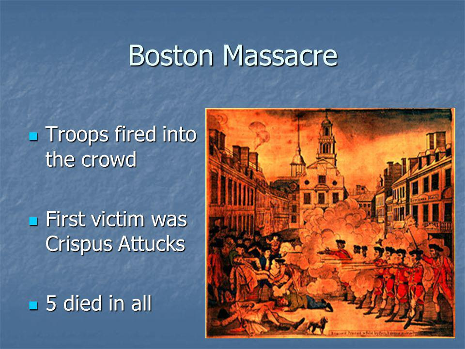 Boston Massacre Troops fired into the crowd