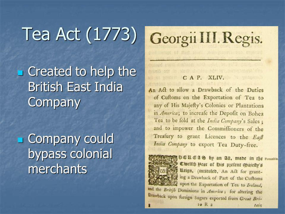 Tea Act (1773) Created to help the British East India Company