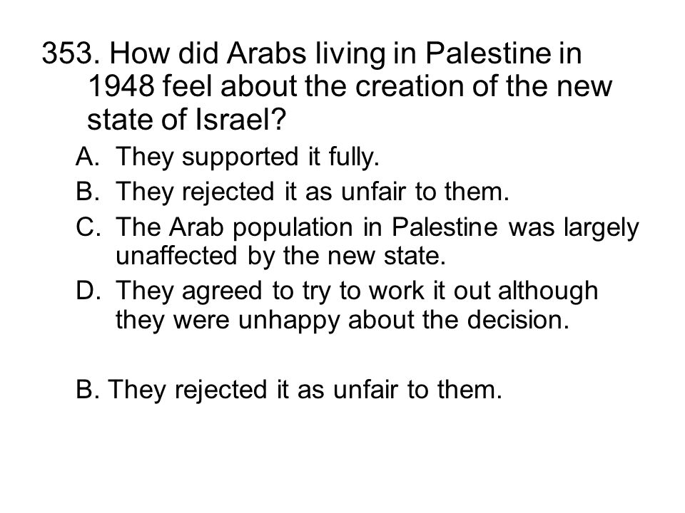 353. How did Arabs living in Palestine in 1948 feel about the creation of the new state of Israel