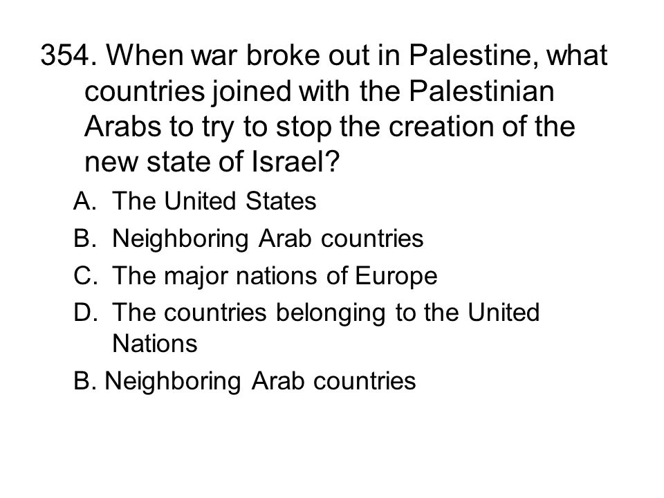 354. When war broke out in Palestine, what countries joined with the Palestinian Arabs to try to stop the creation of the new state of Israel