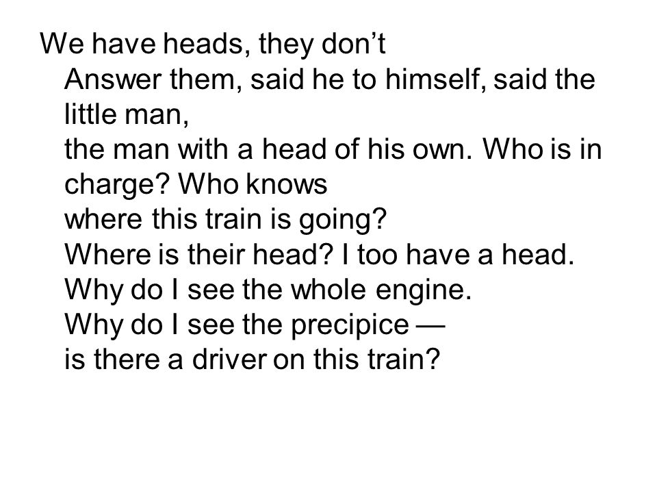 We have heads, they don't Answer them, said he to himself, said the little man, the man with a head of his own.