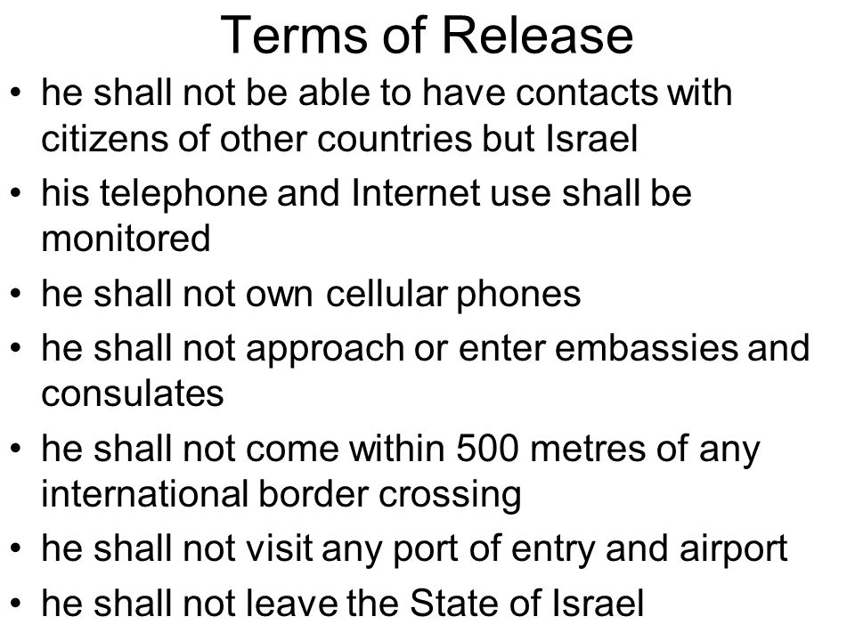 Terms of Release he shall not be able to have contacts with citizens of other countries but Israel.