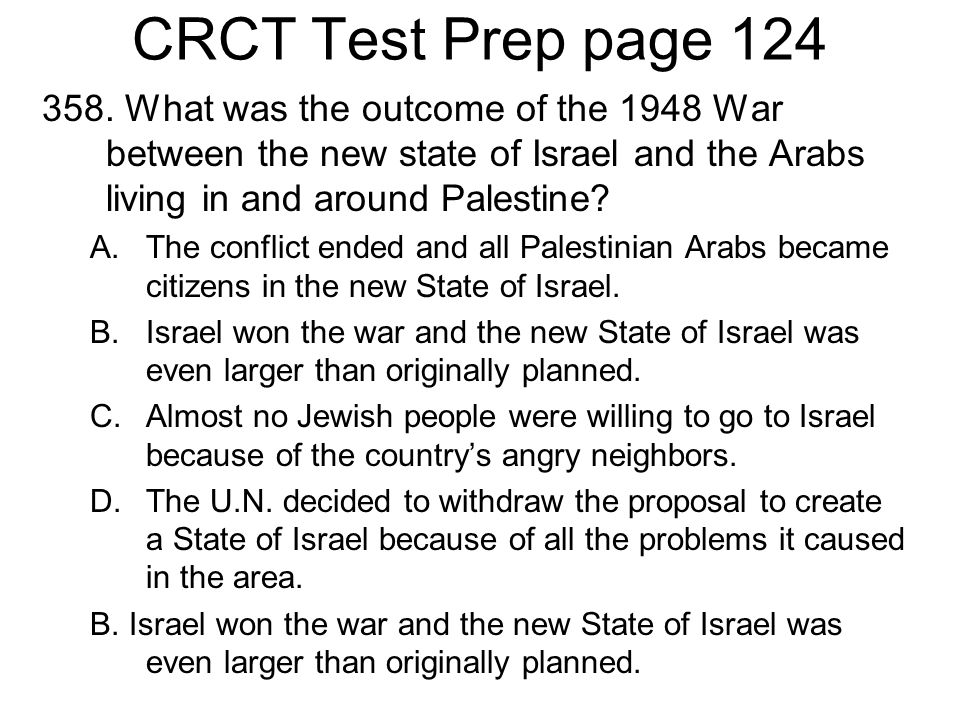 CRCT Test Prep page 124 358. What was the outcome of the 1948 War between the new state of Israel and the Arabs living in and around Palestine